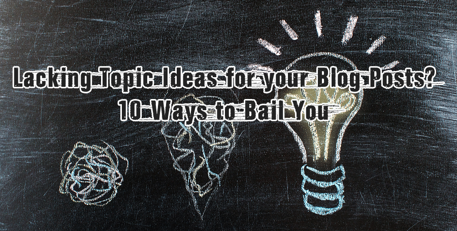 Lacking Topic Ideas for your Blog Posts 10 Ways to Bail You