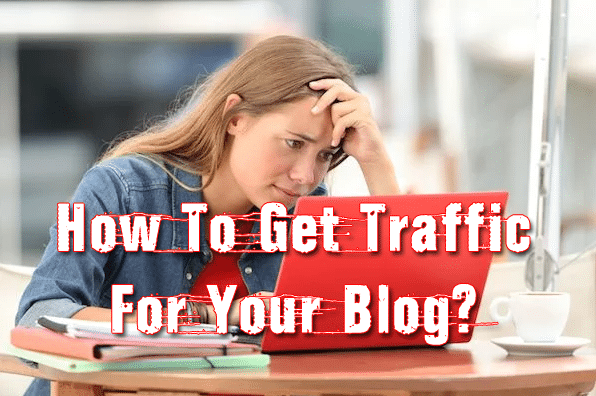 How To Get Traffic For Your Blog